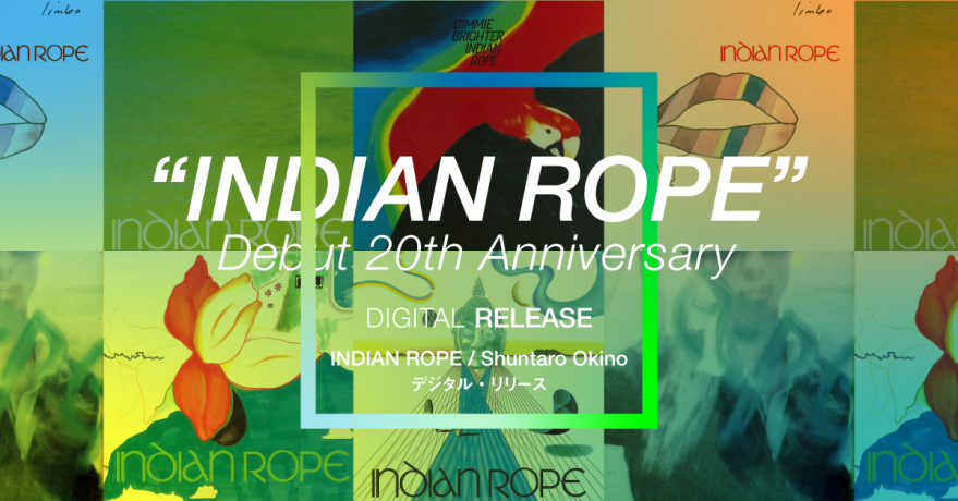 """INDIAN ROPE"" Debut 20th Anniversary<BR>  2019/9/25 デジタル・リリース"
